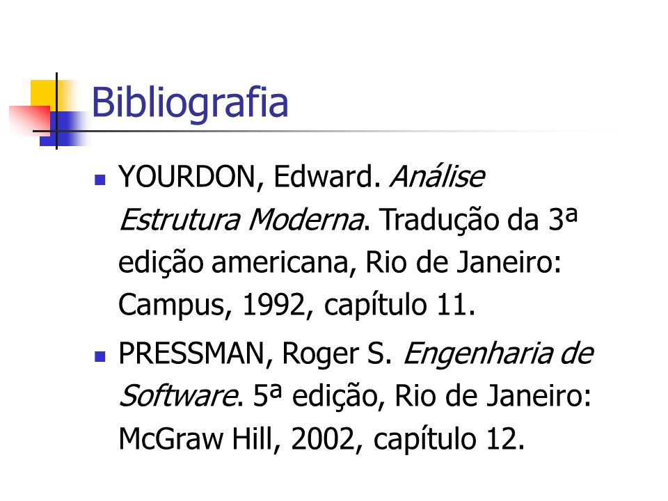 Bibliografia YOURDON, Edward. Análise Estrutura Moderna. Tradução da 3ª edição americana, Rio de Janeiro: Campus, 1992, capítulo 11.