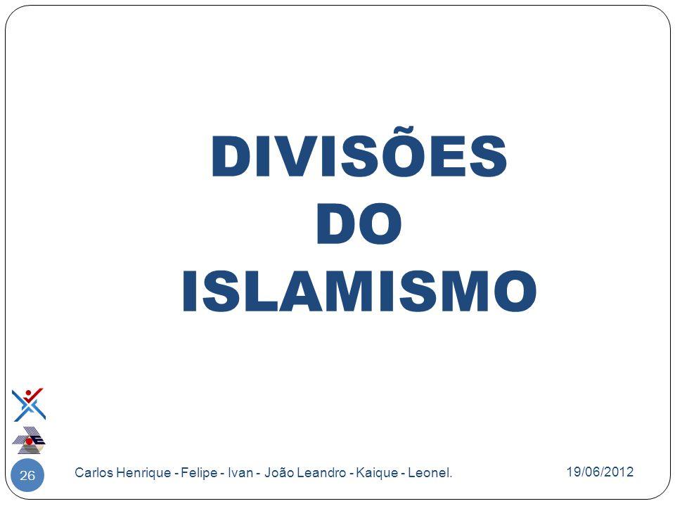 DIVISÕES DO ISLAMISMO Carlos Henrique - Felipe - Ivan - João Leandro - Kaique - Leonel. 19/06/2012