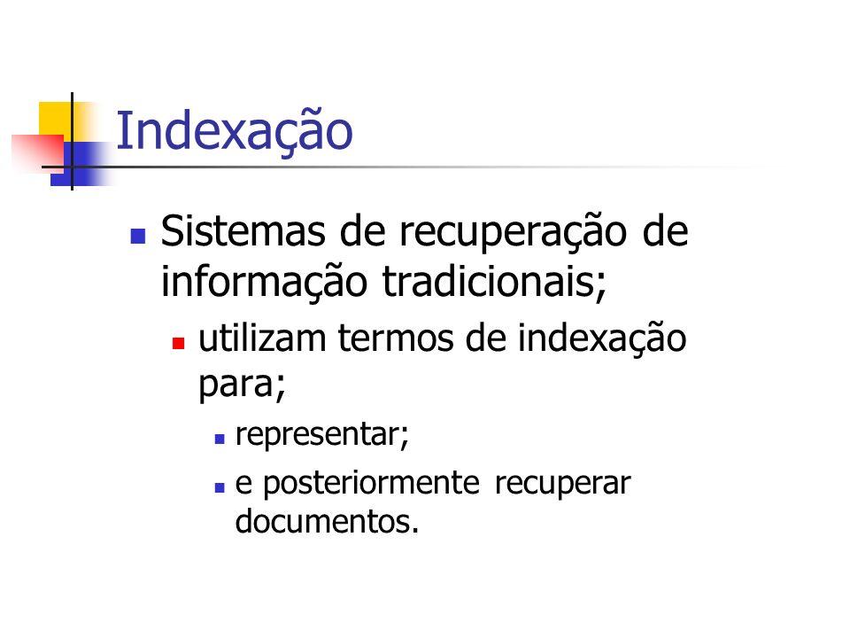 Indexação Sistemas de recuperação de informação tradicionais;
