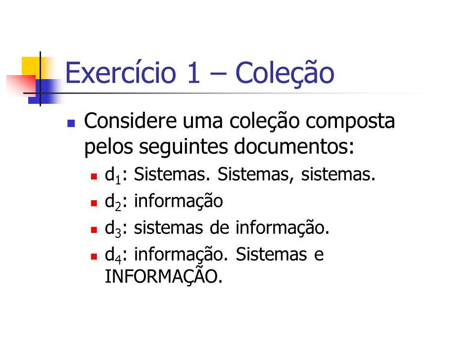 Exercício 1 – Coleção Considere uma coleção composta pelos seguintes documentos: d1: Sistemas. Sistemas, sistemas.