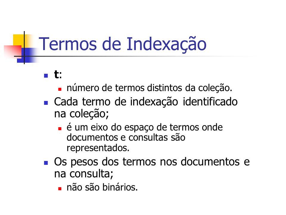 Termos de Indexação t: número de termos distintos da coleção. Cada termo de indexação identificado na coleção;
