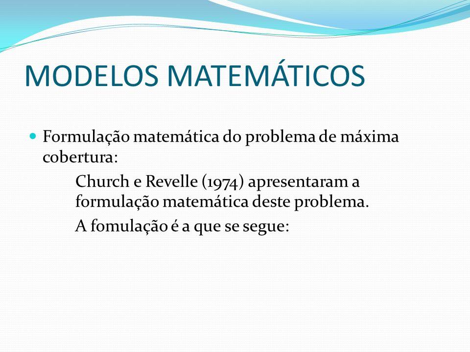MODELOS MATEMÁTICOS Formulação matemática do problema de máxima cobertura: