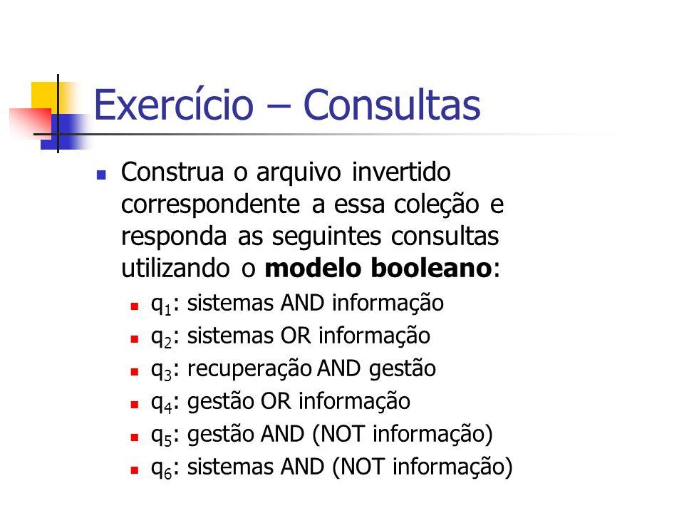 Exercício – ConsultasConstrua o arquivo invertido correspondente a essa coleção e responda as seguintes consultas utilizando o modelo booleano: