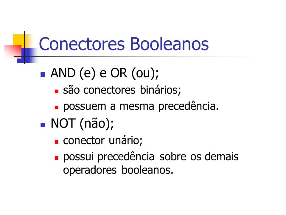 Conectores Booleanos AND (e) e OR (ou); NOT (não);