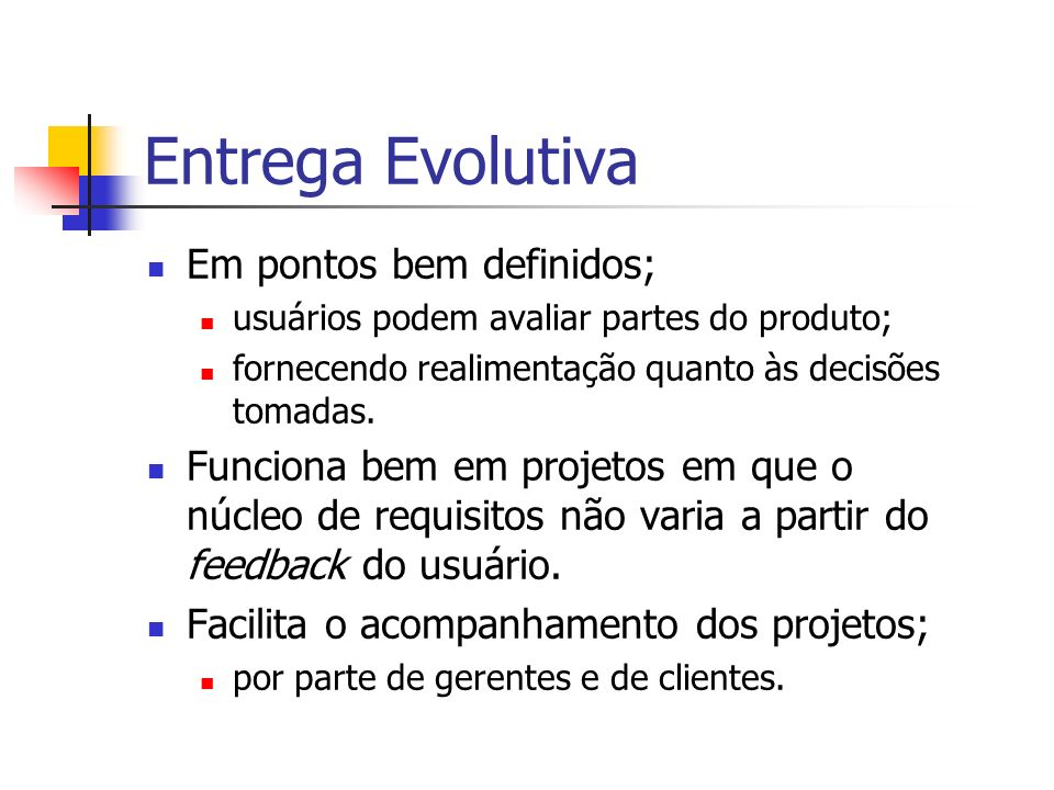 Entrega Evolutiva Em pontos bem definidos;