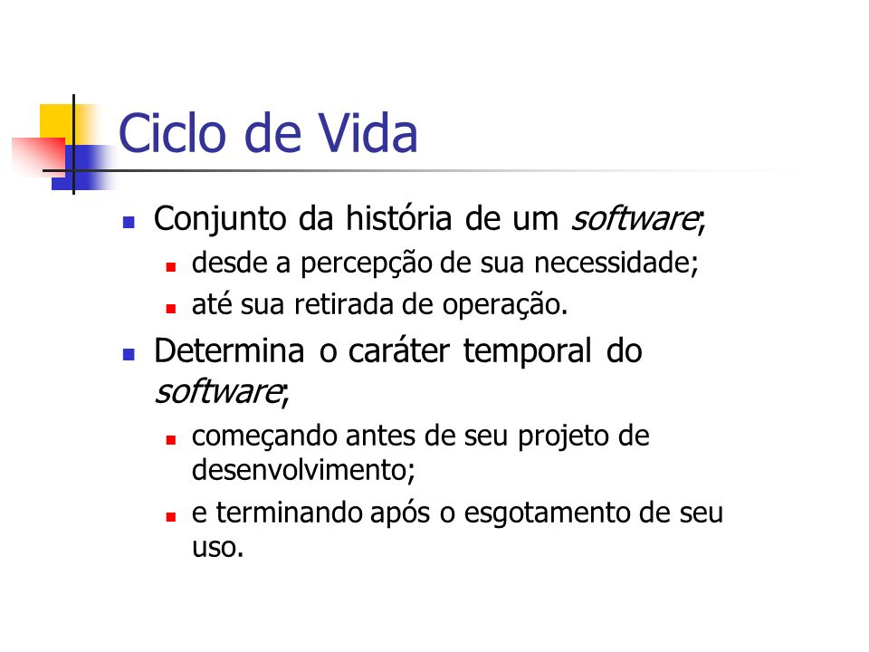 Ciclo de Vida Conjunto da história de um software;