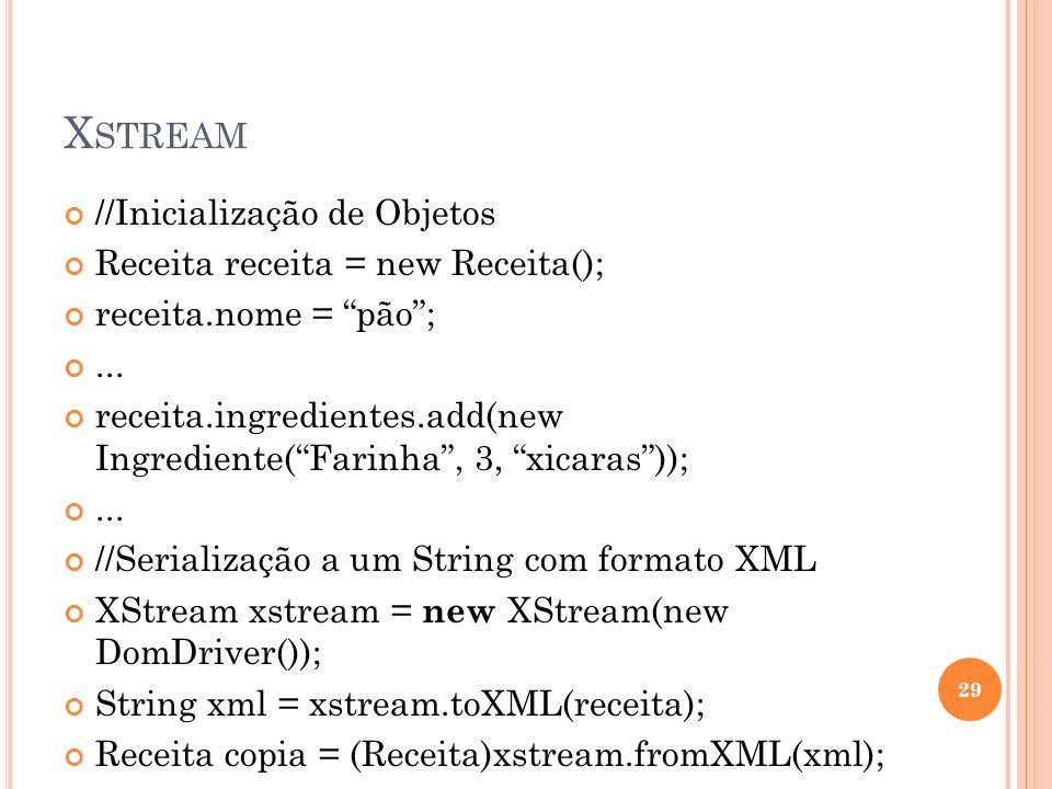 Xstream //Inicialização de Objetos Receita receita = new Receita();