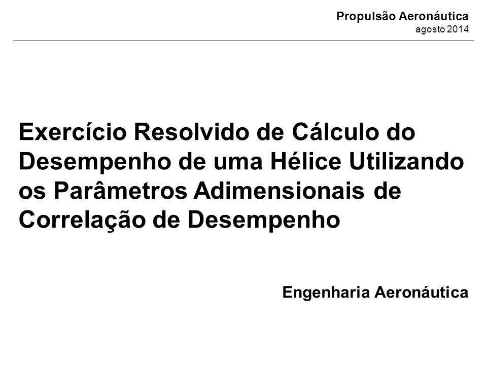 Exercício Resolvido de Cálculo do Desempenho de uma Hélice Utilizando os Parâmetros Adimensionais de Correlação de Desempenho