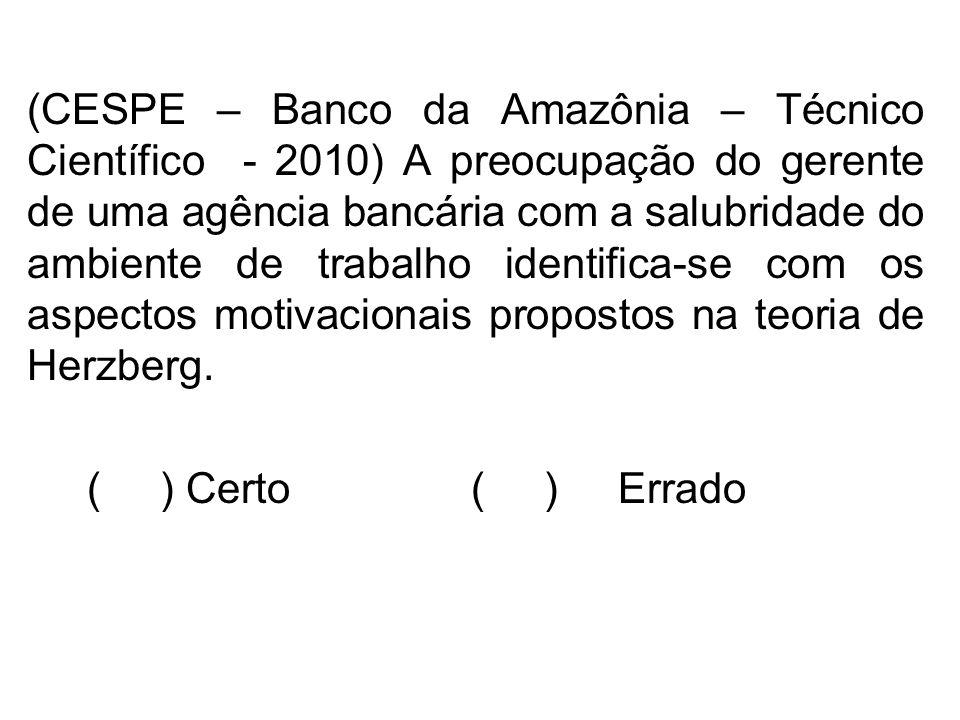 (CESPE – Banco da Amazônia – Técnico Científico - 2010) A preocupação do gerente de uma agência bancária com a salubridade do ambiente de trabalho identifica-se com os aspectos motivacionais propostos na teoria de Herzberg.