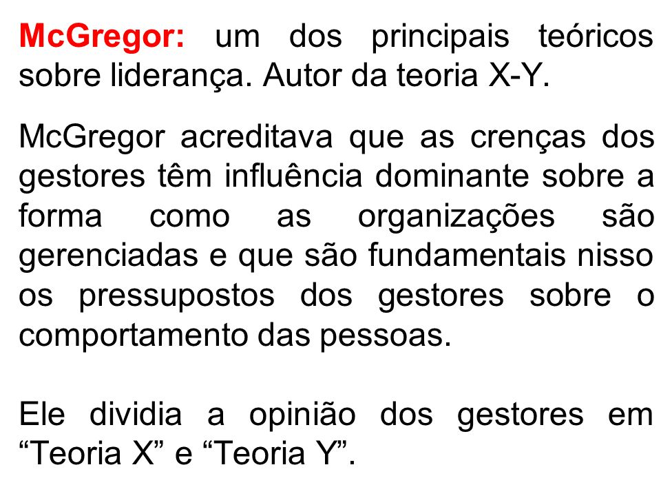 Ele dividia a opinião dos gestores em Teoria X e Teoria Y .