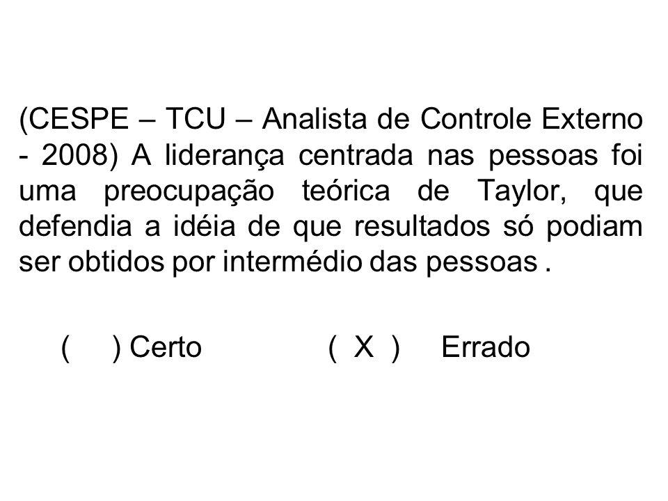 (CESPE – TCU – Analista de Controle Externo - 2008) A liderança centrada nas pessoas foi uma preocupação teórica de Taylor, que defendia a idéia de que resultados só podiam ser obtidos por intermédio das pessoas .