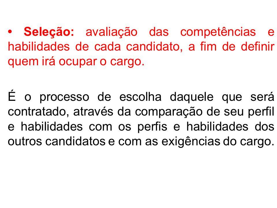 • Seleção: avaliação das competências e habilidades de cada candidato, a fim de definir quem irá ocupar o cargo.