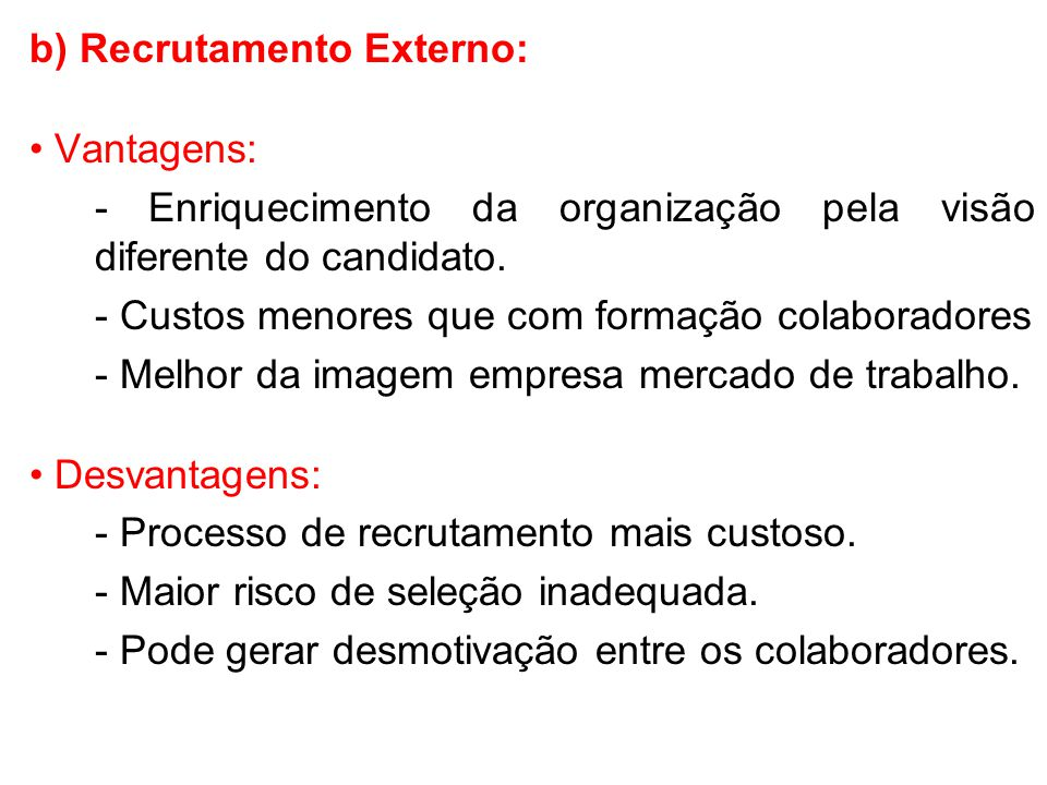 b) Recrutamento Externo: • Vantagens: