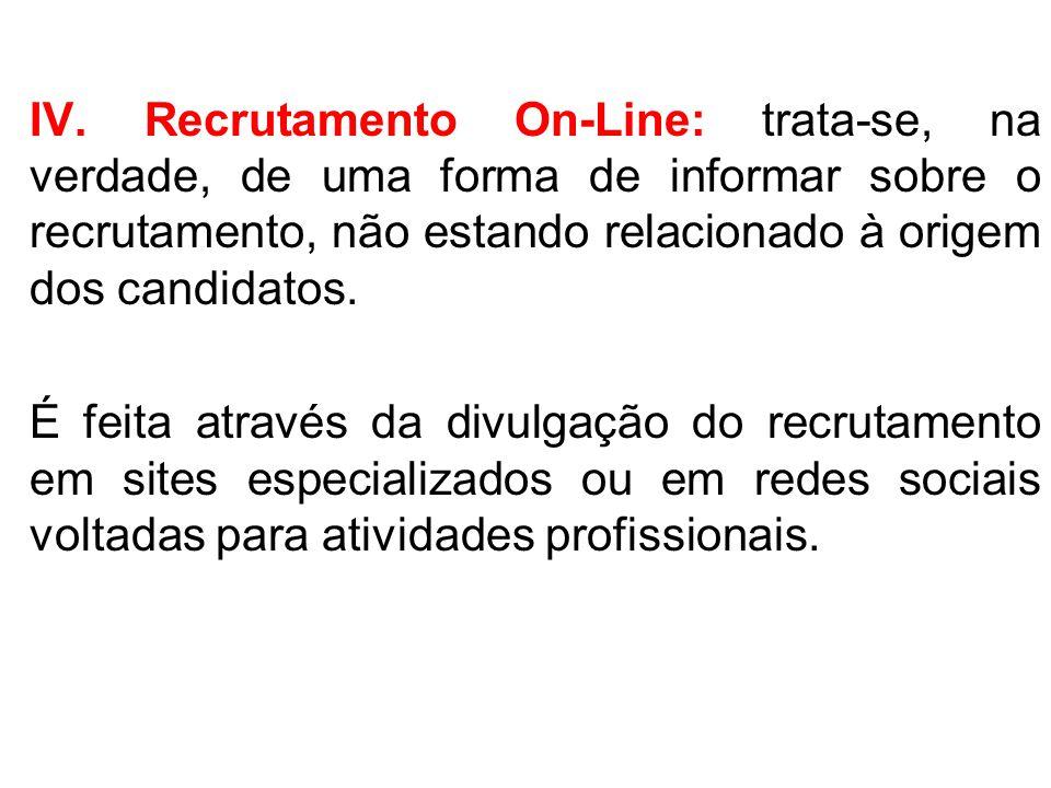 IV. Recrutamento On-Line: trata-se, na verdade, de uma forma de informar sobre o recrutamento, não estando relacionado à origem dos candidatos.