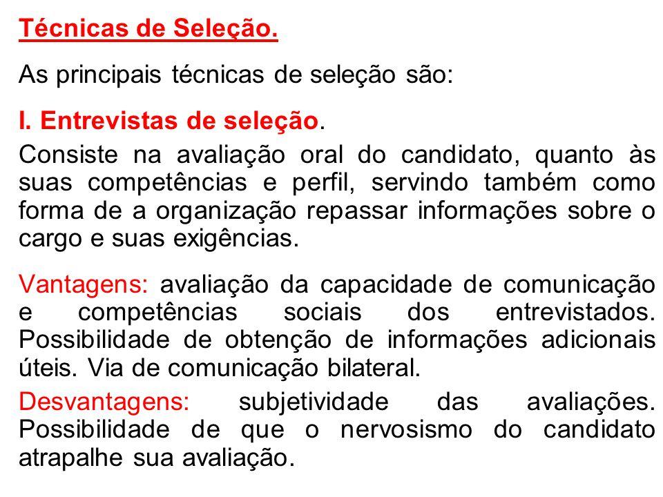 As principais técnicas de seleção são: I. Entrevistas de seleção.