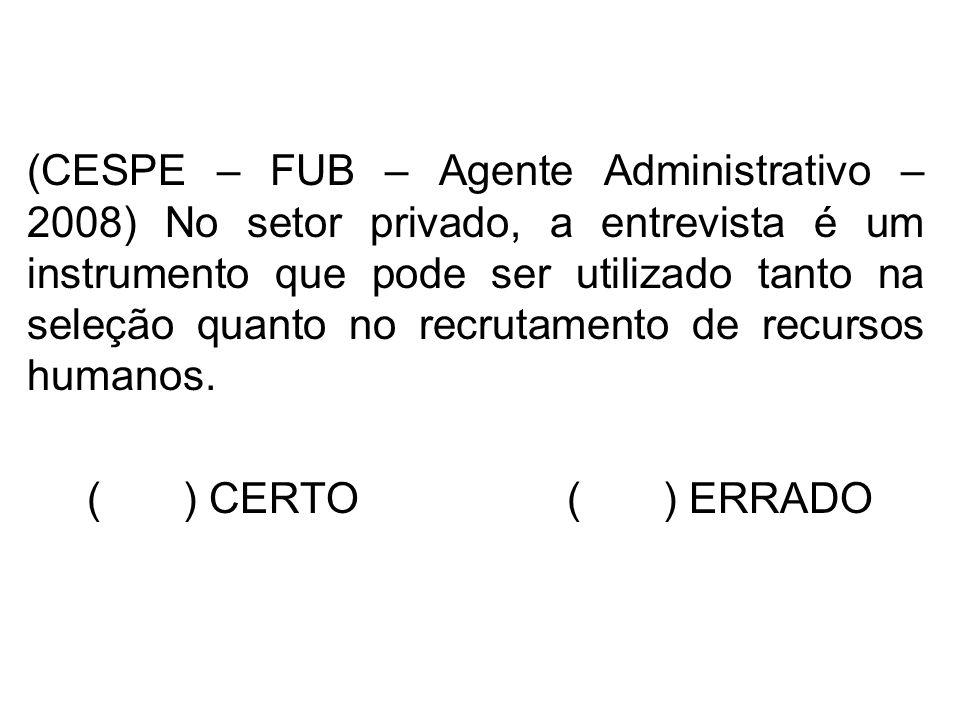 (CESPE – FUB – Agente Administrativo – 2008) No setor privado, a entrevista é um instrumento que pode ser utilizado tanto na seleção quanto no recrutamento de recursos humanos.
