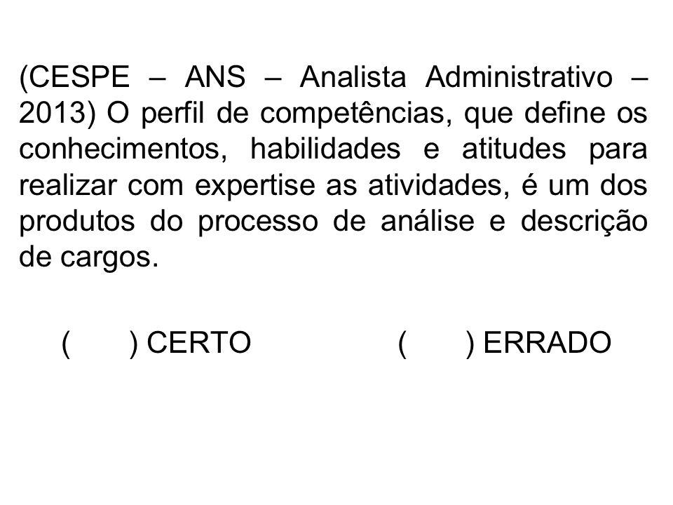 (CESPE – ANS – Analista Administrativo – 2013) O perfil de competências, que define os conhecimentos, habilidades e atitudes para realizar com expertise as atividades, é um dos produtos do processo de análise e descrição de cargos.