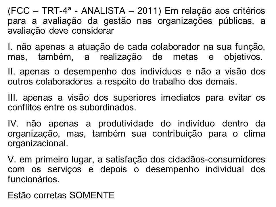 (FCC – TRT-4ª - ANALISTA – 2011) Em relação aos critérios para a avaliação da gestão nas organizações públicas, a avaliação deve considerar