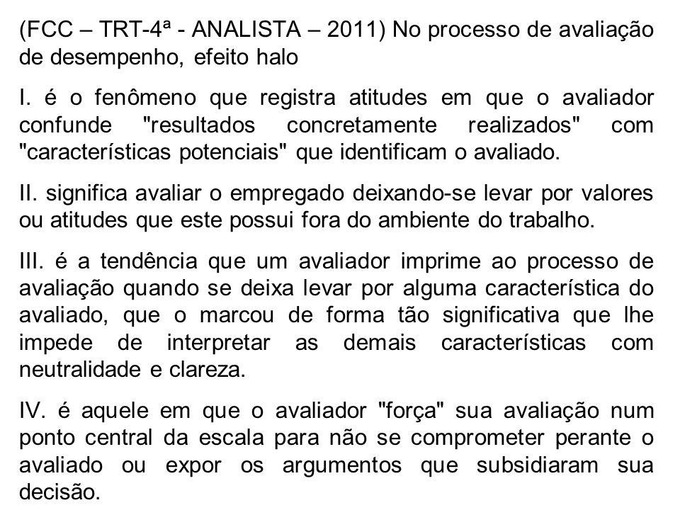 (FCC – TRT-4ª - ANALISTA – 2011) No processo de avaliação de desempenho, efeito halo