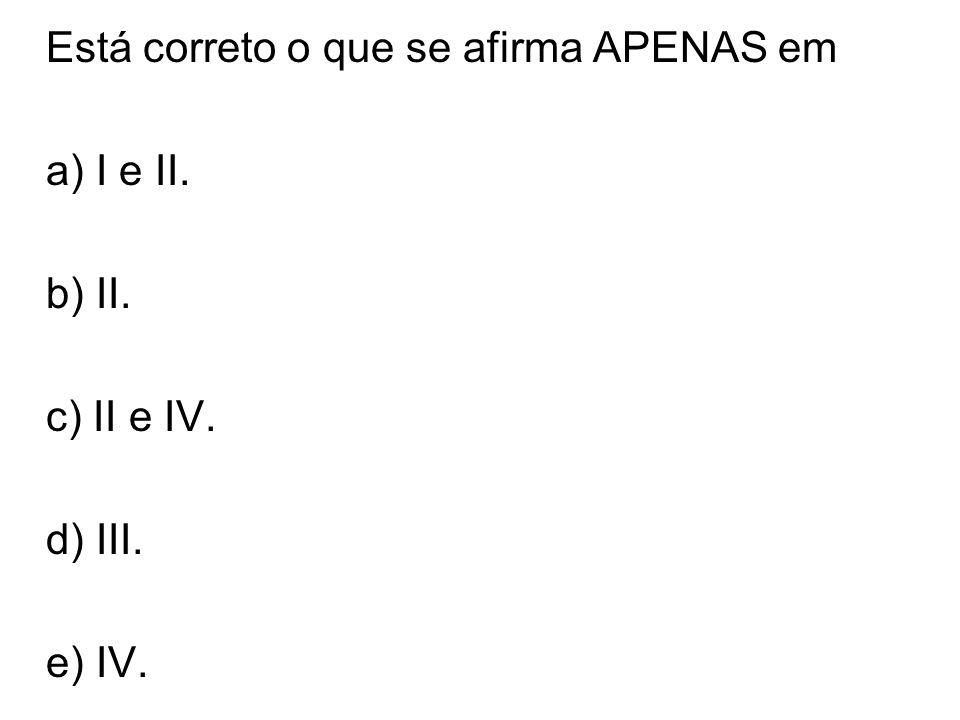 a) I e II. b) II. c) II e IV. d) III. e) IV.