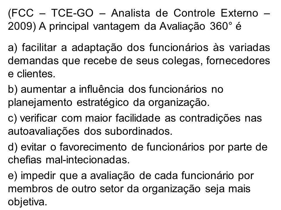 (FCC – TCE-GO – Analista de Controle Externo – 2009) A principal vantagem da Avaliação 360° é