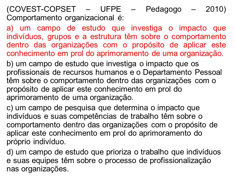(COVEST-COPSET – UFPE – Pedagogo – 2010) Comportamento organizacional é: