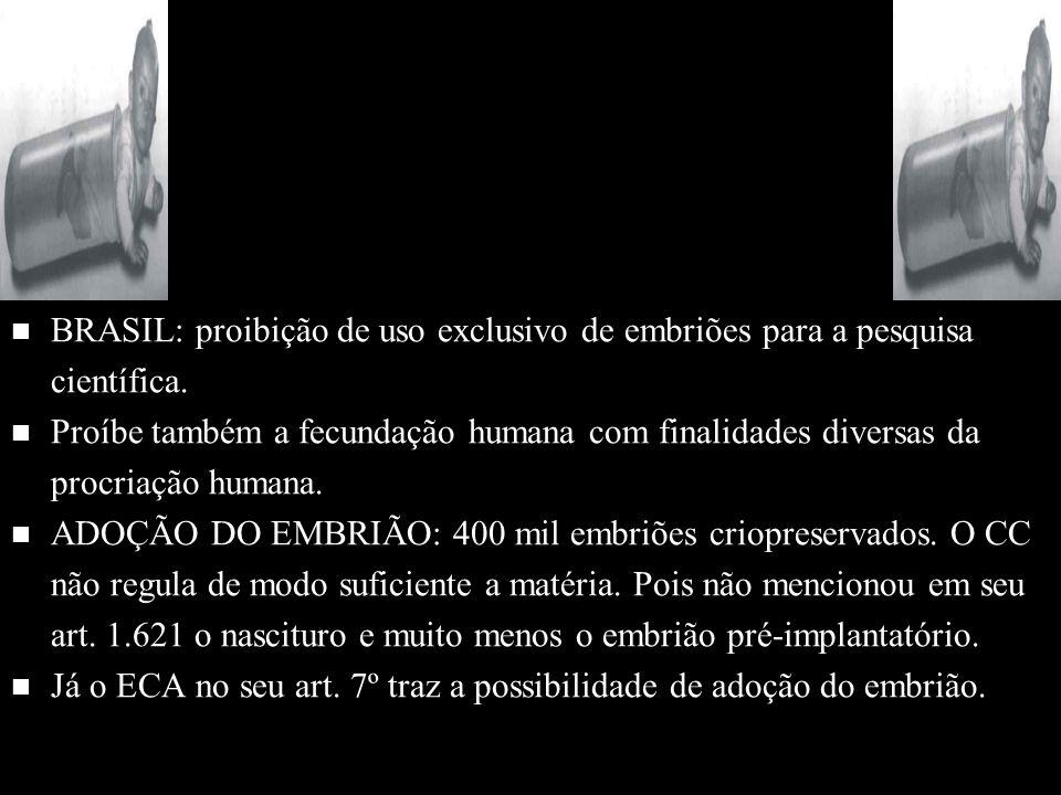 BRASIL: proibição de uso exclusivo de embriões para a pesquisa científica.