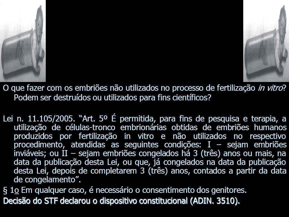 O que fazer com os embriões não utilizados no processo de fertilização in vitro Podem ser destruídos ou utilizados para fins científicos