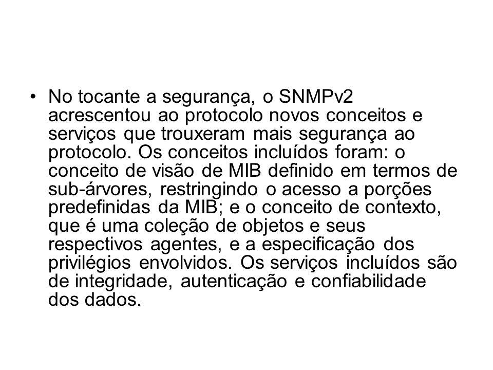 No tocante a segurança, o SNMPv2 acrescentou ao protocolo novos conceitos e serviços que trouxeram mais segurança ao protocolo.