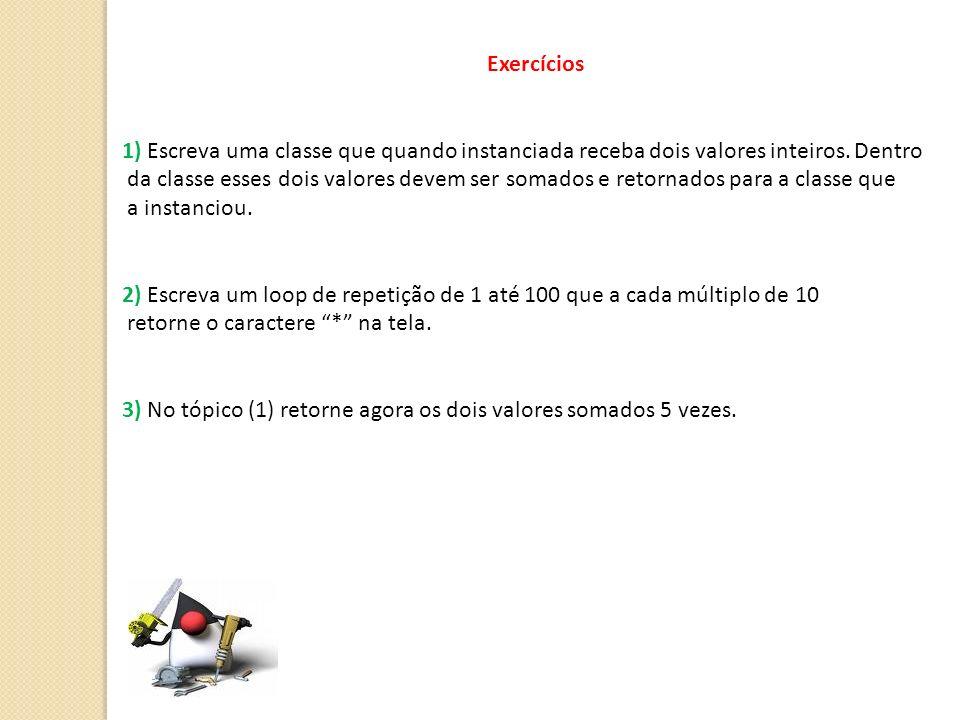 Exercícios 1) Escreva uma classe que quando instanciada receba dois valores inteiros. Dentro.