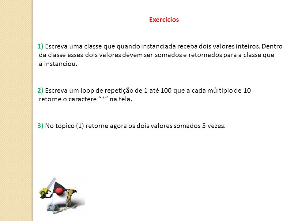 Exercícios1) Escreva uma classe que quando instanciada receba dois valores inteiros. Dentro.