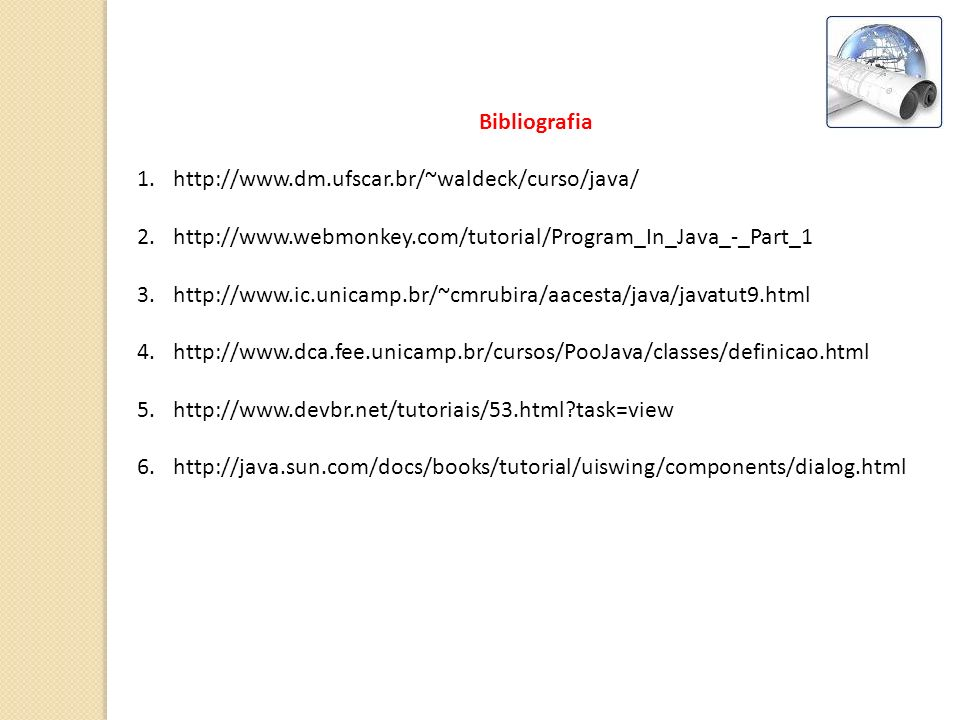 Bibliografia http://www.dm.ufscar.br/~waldeck/curso/java/ http://www.webmonkey.com/tutorial/Program_In_Java_-_Part_1.