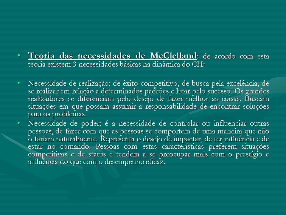 Teoria das necessidades de McClelland: de acordo com esta teoria existem 3 necessidades básicas na dinâmica do CH: