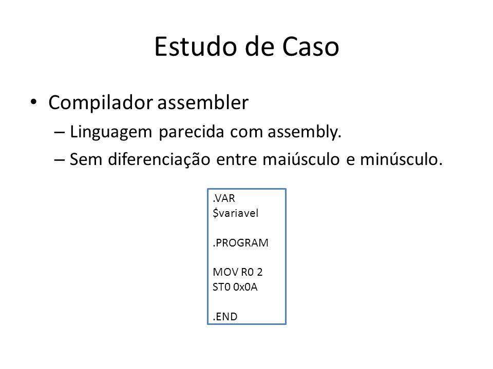 Estudo de Caso Compilador assembler Linguagem parecida com assembly.
