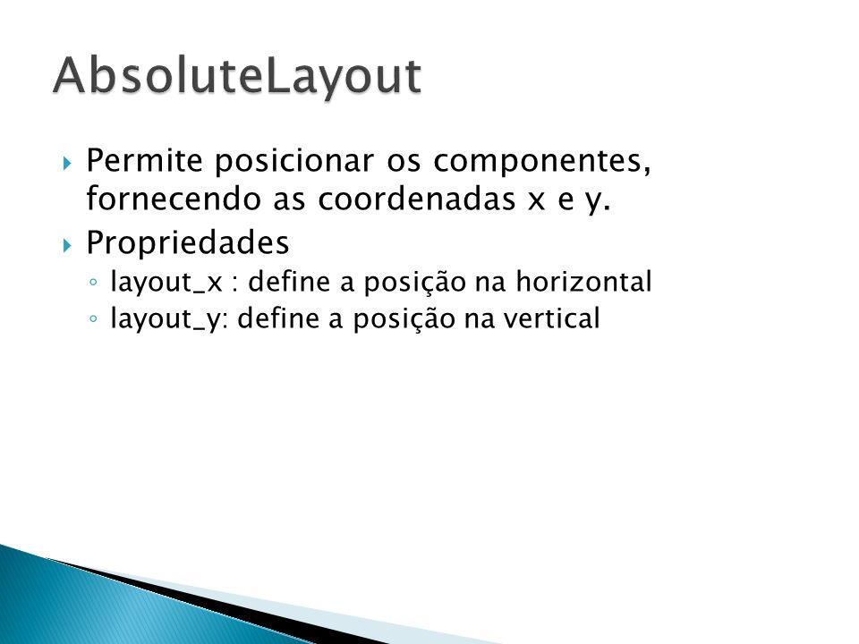 AbsoluteLayoutPermite posicionar os componentes, fornecendo as coordenadas x e y. Propriedades. layout_x : define a posição na horizontal.