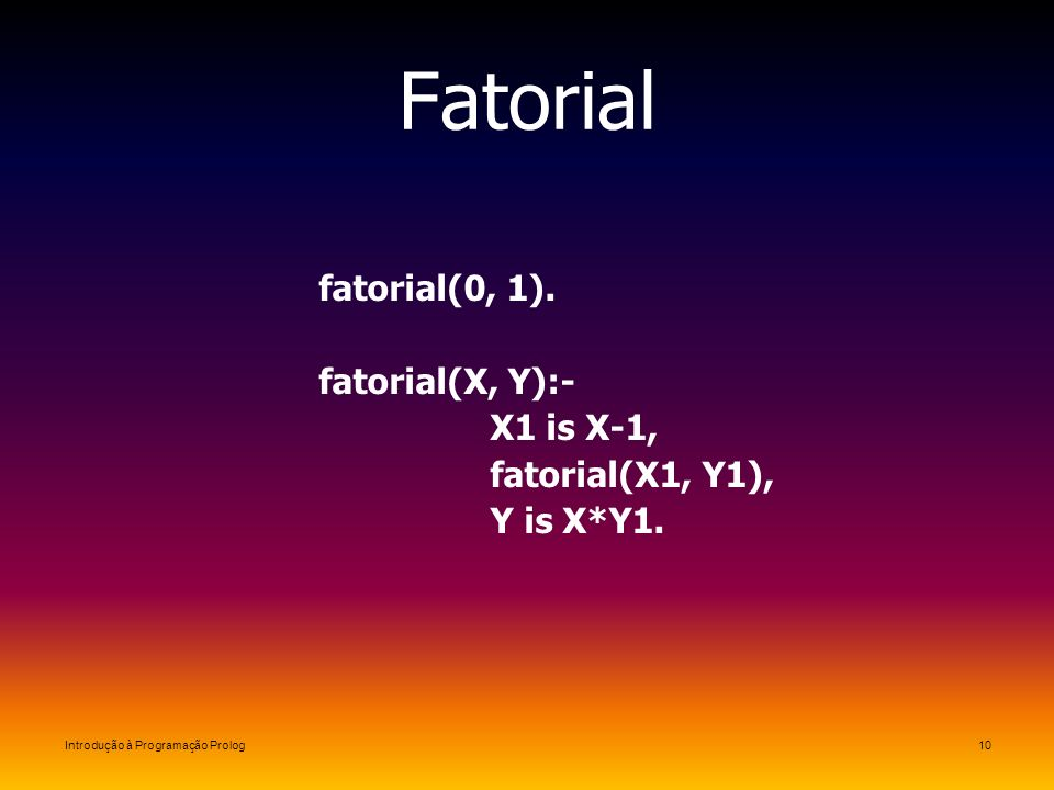 Fatorial fatorial(0, 1). fatorial(X, Y):- X1 is X-1, fatorial(X1, Y1),