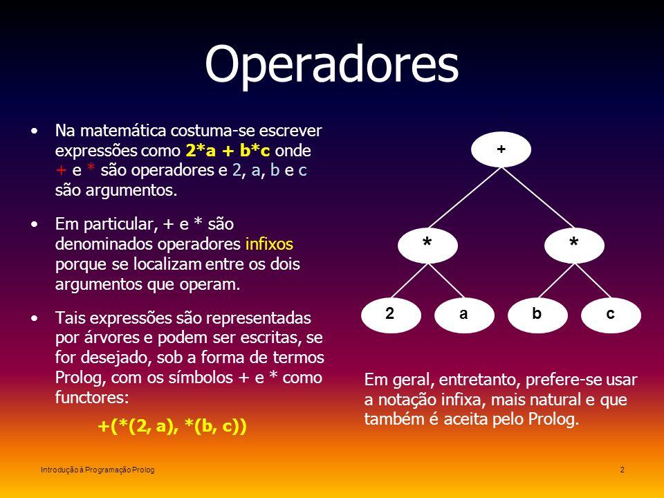 Operadores Na matemática costuma-se escrever expressões como 2*a + b*c onde + e * são operadores e 2, a, b e c são argumentos.
