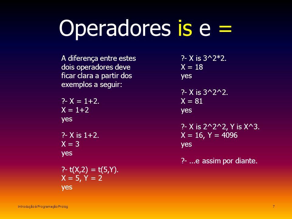 Operadores is e = A diferença entre estes dois operadores deve ficar clara a partir dos exemplos a seguir: