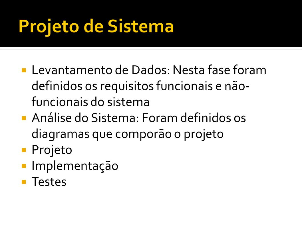 Projeto de Sistema Levantamento de Dados: Nesta fase foram definidos os requisitos funcionais e não-funcionais do sistema.