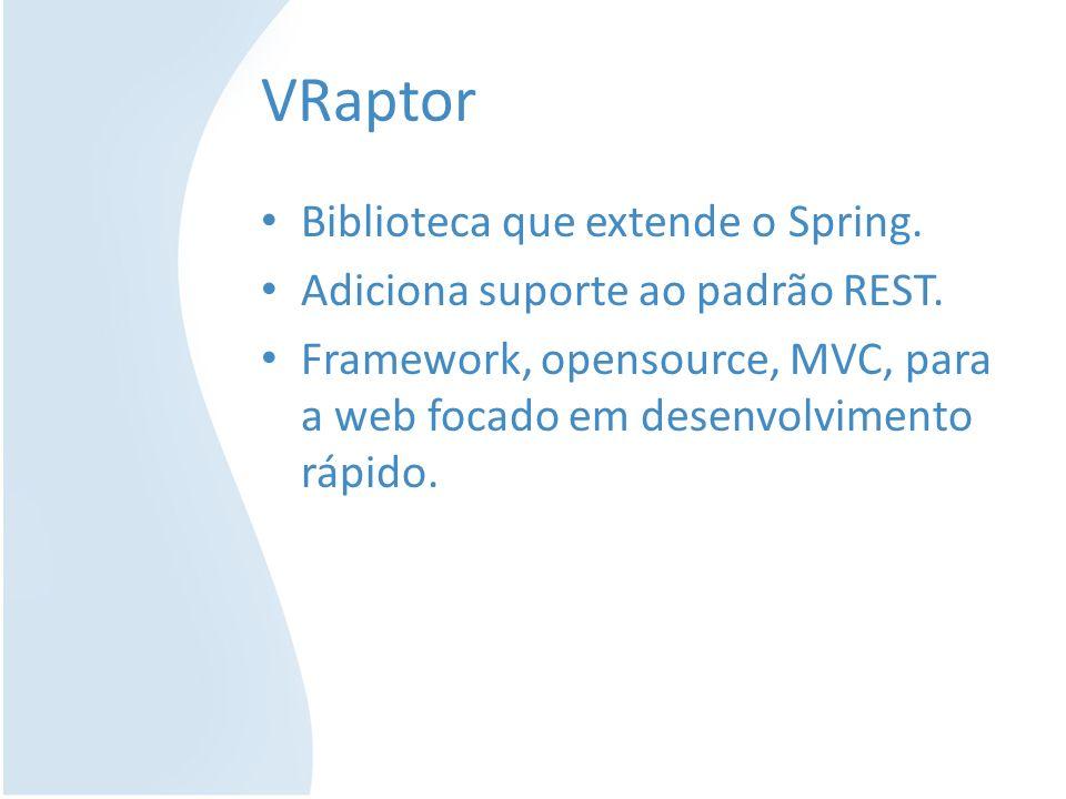 VRaptor Biblioteca que extende o Spring.