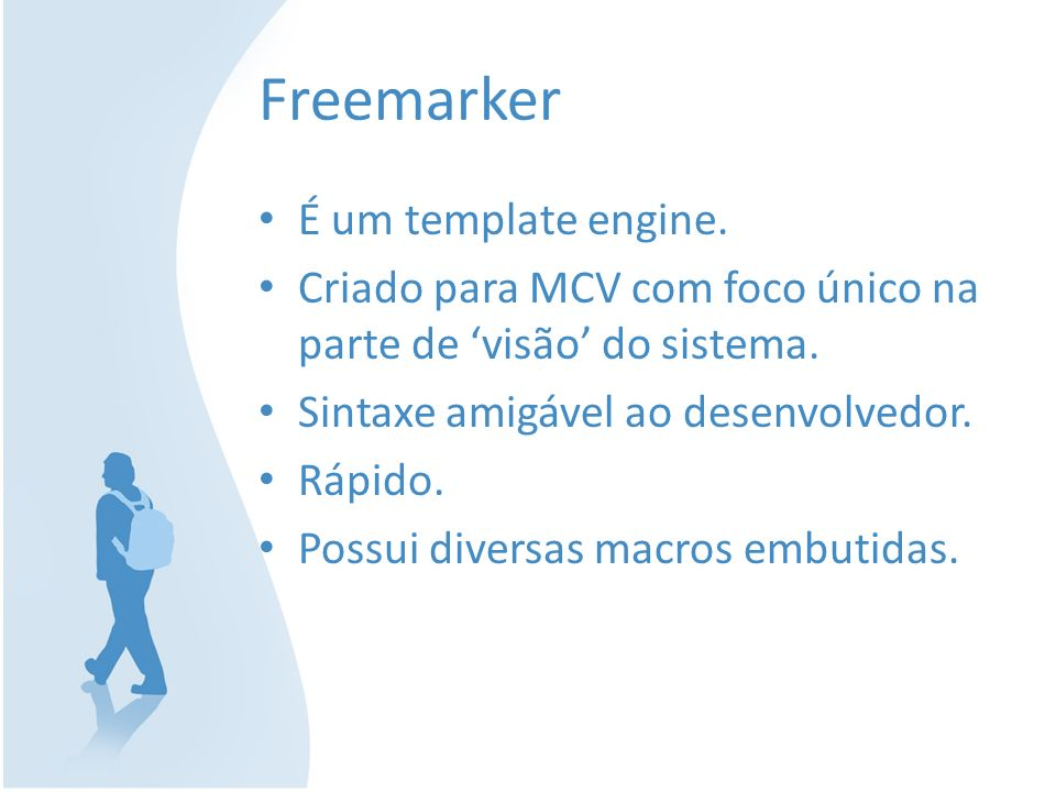 Freemarker É um template engine.