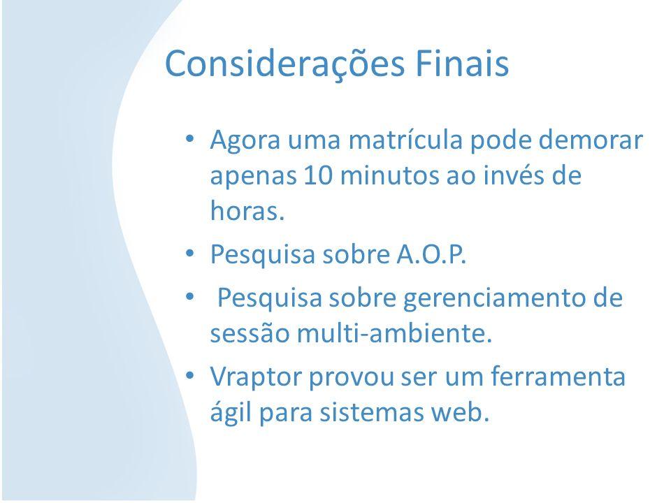 Considerações Finais Agora uma matrícula pode demorar apenas 10 minutos ao invés de horas. Pesquisa sobre A.O.P.
