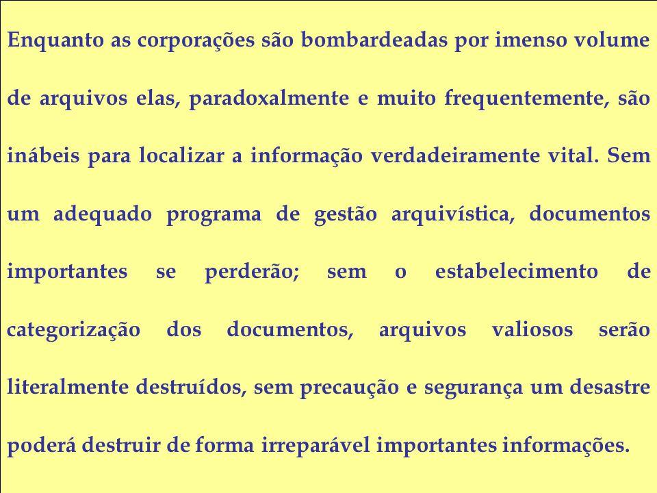 Enquanto as corporações são bombardeadas por imenso volume de arquivos elas, paradoxalmente e muito frequentemente, são inábeis para localizar a informação verdadeiramente vital.