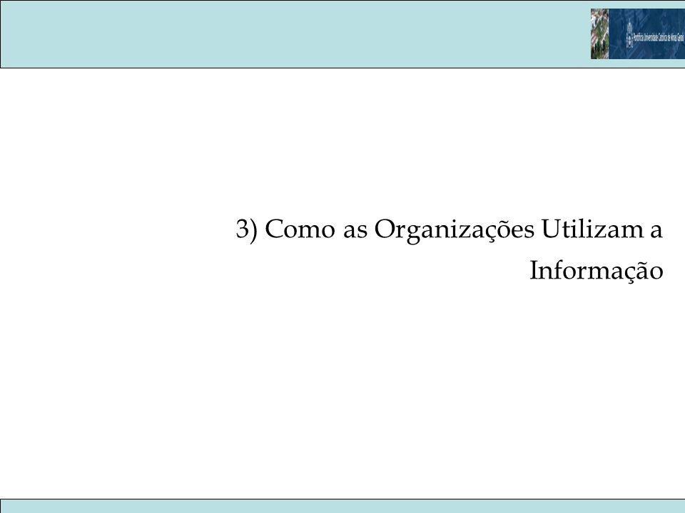 3) Como as Organizações Utilizam a Informação