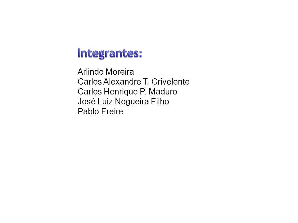 Integrantes: Arlindo Moreira Carlos Alexandre T. Crivelente