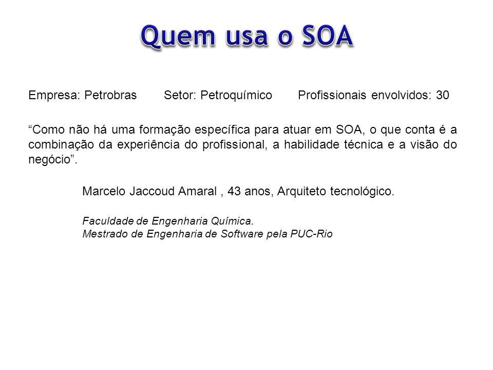 Quem usa o SOA Empresa: Petrobras Setor: Petroquímico
