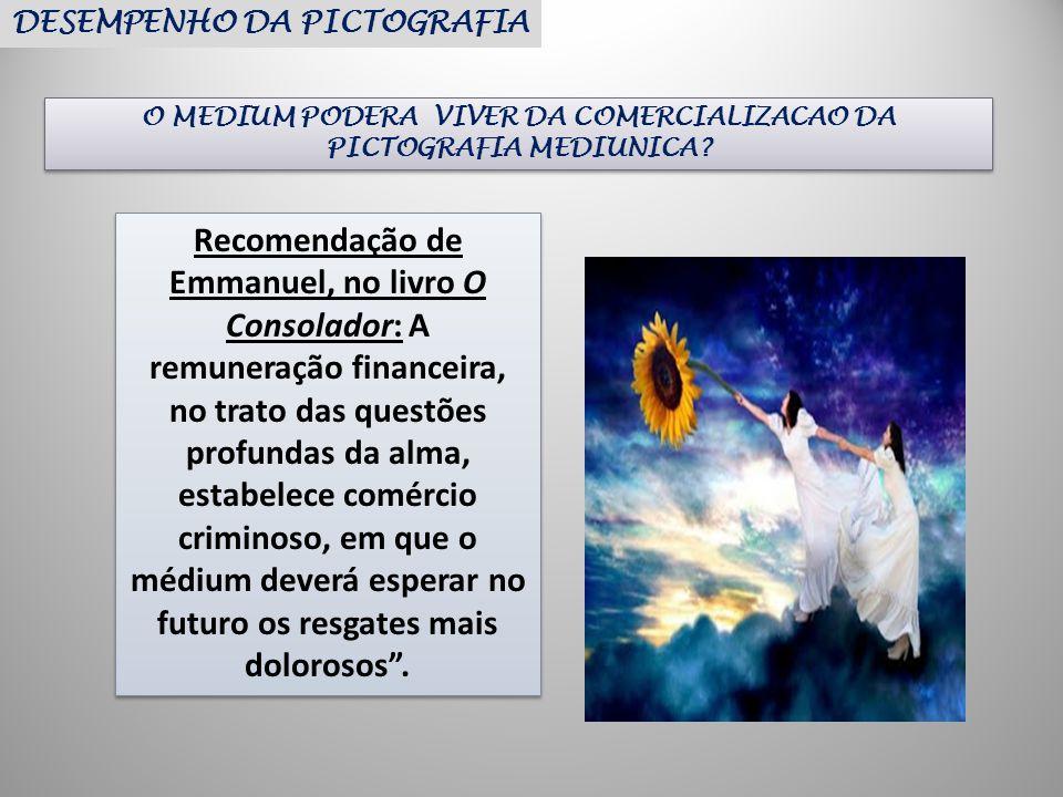 O MEDIUM PODERA VIVER DA COMERCIALIZACAO DA PICTOGRAFIA MEDIUNICA