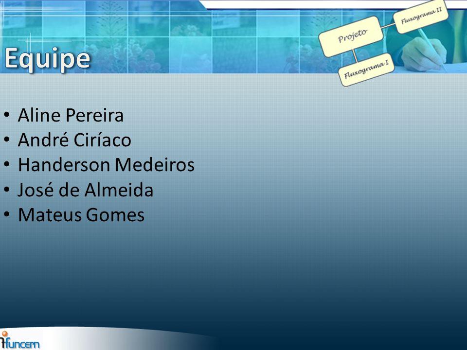 Equipe Aline Pereira André Ciríaco Handerson Medeiros José de Almeida