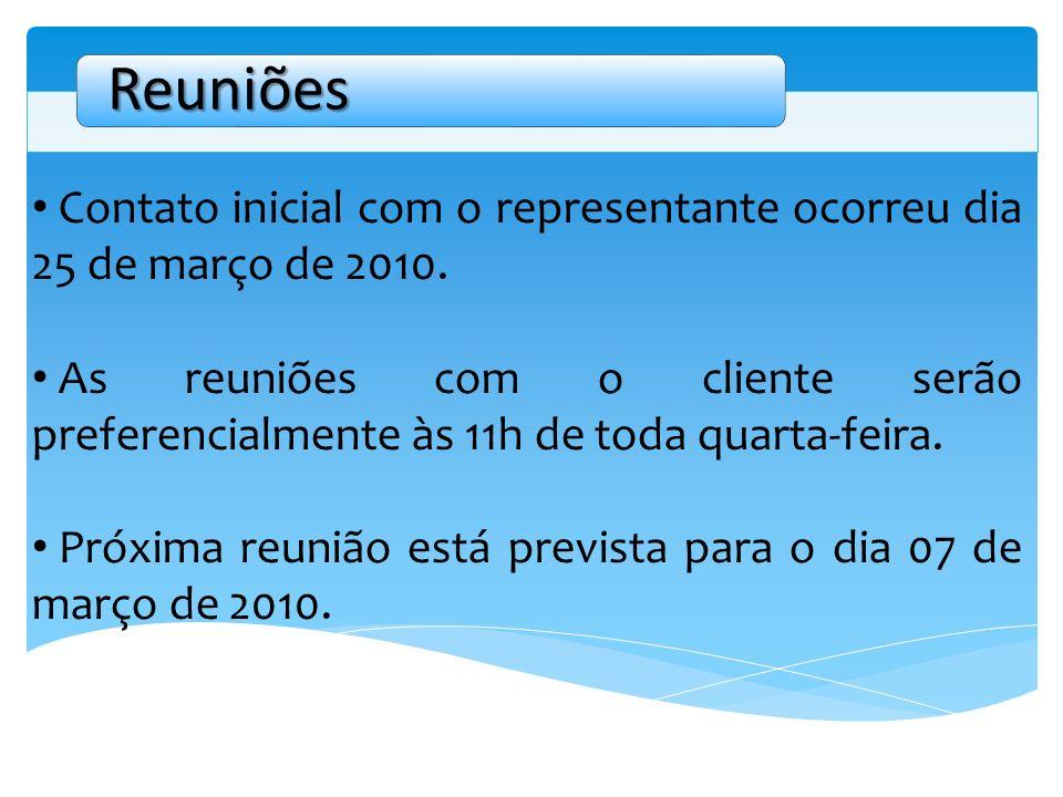 Reuniões Contato inicial com o representante ocorreu dia 25 de março de 2010.