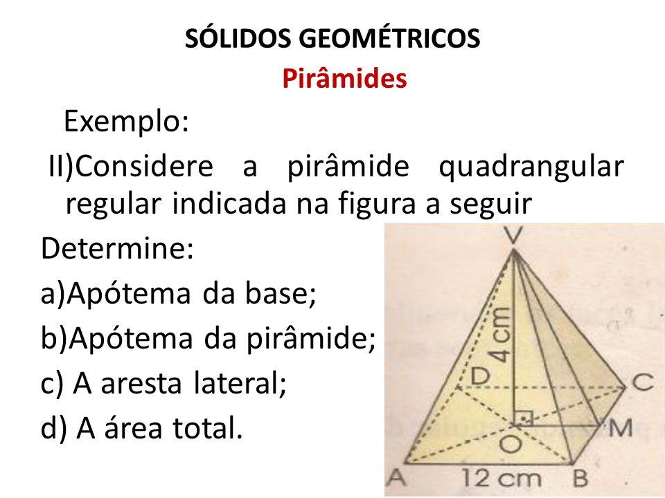 b)Apótema da pirâmide; c) A aresta lateral; d) A área total.